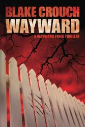 Blake Crouch: Wayward (Book 2 of the Wayward Pines trilogy))