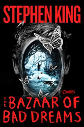 Stephen King: The Bazaar of Bad Dreams: Stories