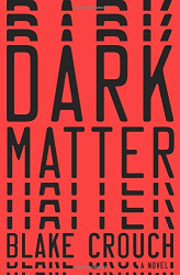 Blake Crouch: Dark Matter: A Novel