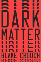Blake Crouch: Dark Matter: A Novel