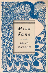 Brad Watson: Miss Jane: A Novel