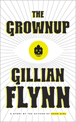 Flynn, Gillian: The Grownup: A Story by the Author of Gone Girl