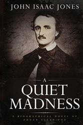 Jones, John Isaac: A Quiet Madness: A Biographical Novel of Edgar Allan Poe