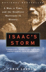 Erik Larson: Isaac's Storm: A Man, a Time, and the Deadliest Hurricane in History