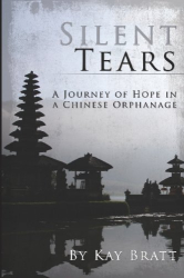 Kay Bratt: Silent Tears: A Journey Of Hope In A Chinese Orphanage