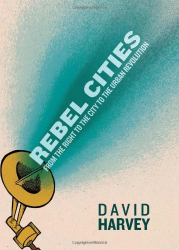 David Harvey: Rebel Cities: From the Right to the City to the Urban Revolution
