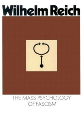 Wilhelm Reich: Mass Psychology of Fascism