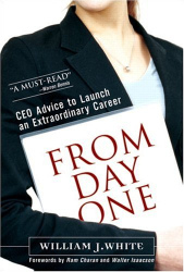 William J. White: From Day One : CEO Advice to Launch an Extraordinary Career