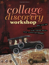 Claudine Hellmuth: Collage Discovery Workshop: Make Your Own Collage Creations Using Vintage Photos, Found Objects and Ephemera