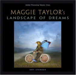 Amy Standen: Adobe Photoshop Master Class: Maggie Taylor's Landscape of Dreams (Adobe Master Class)