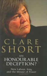 Clare Short: An Honourable Deception?: New Labour, Iraq, and the Misuse of Power
