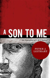 Peter J. Leithart: A Son to Me: An Exposition of 1 & 2 Samuel