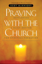 Scot McKnight: Praying with the Church: Following Jesus Daily, Hourly, Today
