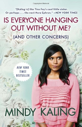 Mindy Kaling: Is Everyone Hanging Out Without Me? (And Other Concerns)