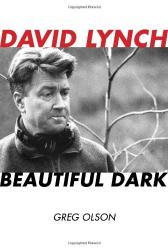 Greg Olson: David Lynch: Beautiful Dark
