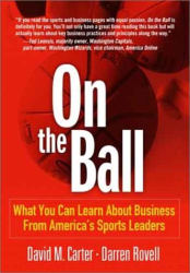 Darren Rovell & David M. Carter: On the Ball: What You Can Learn About Business From America's Sports Leaders