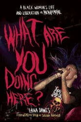 Laina Dawes: What Are You Doing Here?: A Black Woman's Life and Liberation in Heavy Metal
