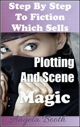 Angela Booth: Step By Step To Fiction Which Sells: Plotting And Scene Magic