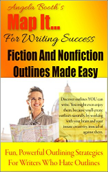 Angela Booth: Map It: For Writing Success - Fiction And Nonfiction Outlines Made Easy: Fun, Powerful Outlining Strategies For Writers Who Hate Outlines