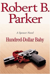 ROBERT B. PARKER: HUNDRED DOLLAR BABY - A SPENSER MYSTERY NOVEL