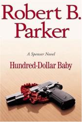 ROBERT B. PARKER: HUNDRED DOLLAR BABY - A SPENSER MYSTERY NOVEL