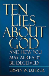 Erwin Lutzer: Ten Lies About God And How You Might Already Be Deceived