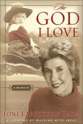 Joni Eareckson Tada: The God I Love: A Lifetime of Walking with Jesus
