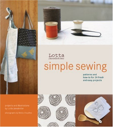 Lotta Jansdotter: Lotta Jansdotter's Simple Sewing: Patterns and How-To for 24 Fresh and Easy Projects