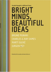 Ed Annink: Bright Minds, Beautiful Ideas Parallel Thoughts In Different Times: Bruno Munari, Charles & Ray Eames, Marti Guixe And Jurgen Bey