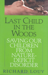 Richard Louv: Last Child in the Woods : Saving Our Children from Nature-Deficit Disorder