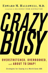 Edward Hallowell: CrazyBusy: Overstretched, Overbooked and About to Snap!