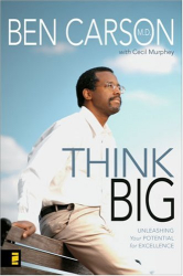 M.D., Ben Carson: Think Big: Unleashing Your Potential for Excellence