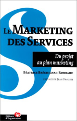 Béatrice Bréchignac-Roubaud: Le marketing des services : Du projet au plan marketing