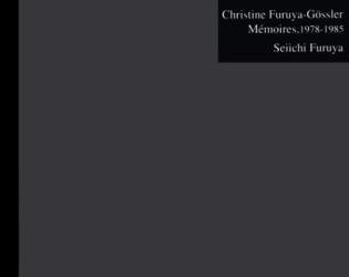 Seiichi Furuya: Christine Furuya Gossler: Memories 1978-1985
