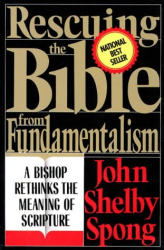 John Shelby Spong: Rescuing the Bible from Fundamentalism: A Bishop Rethinks the Meaning of Scripture