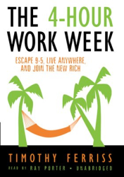 Timothy Ferriss: The 4-Hour Work Week: Escape 9-5, Live Anywhere, and Join the New Rich