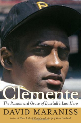 David Maraniss: Clemente: The Passion and Grace of Baseball's Last Hero