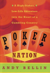Andy Bellin: Poker Nation: A High-Stakes, Low-Life Adventure into the Heart of a Gambling Country