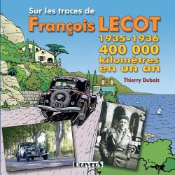 Thierry Dubois: Sur les traces de François Lecot : 400 000 Kilomètres en un an 1935-1936