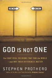 Stephen Prothero: God Is Not One: The Eight Rival Religions That Run the World--and Why Their Differences Matter