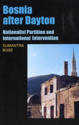 Sumantra Bose: Bosnia After Dayton: Nationalist Partition and International Intervention