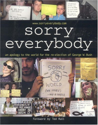 James Zetlen: Sorry, Everybody: An Apology to the World for the Re-election of George W. Bush