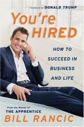 Bill Rancic: You're Hired: How to Succeed in Business and Life from the Winner of The Apprentice