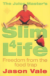 Jason Vale: The Juice Master's Slim 4 Life: Freedom from the Food Trap