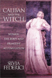 Silvia Federici: Caliban and the Witch