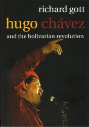 Richard Gott: Hugo Chavez: The Bolivarian Revolution in Venezuela