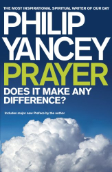 Philip Yancey: Prayer: Does it Make Any Difference?