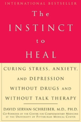 David Servan-Schreiber: The Instinct to Heal : Curing Stress, Anxiety, and Depression Without Drugs and Without Talk Therapy
