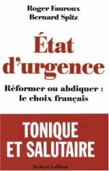 Roger Fauroux et Bernard Spitz: Etat d'urgence : Réformer ou abdiquer, le choix français