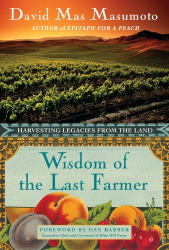 David Mas Masumoto: Wisdom of the Last Farmer